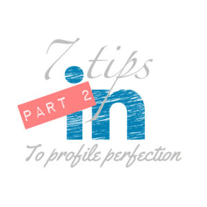 7 Tips to LinkedIn Profile Perfection - Part 2