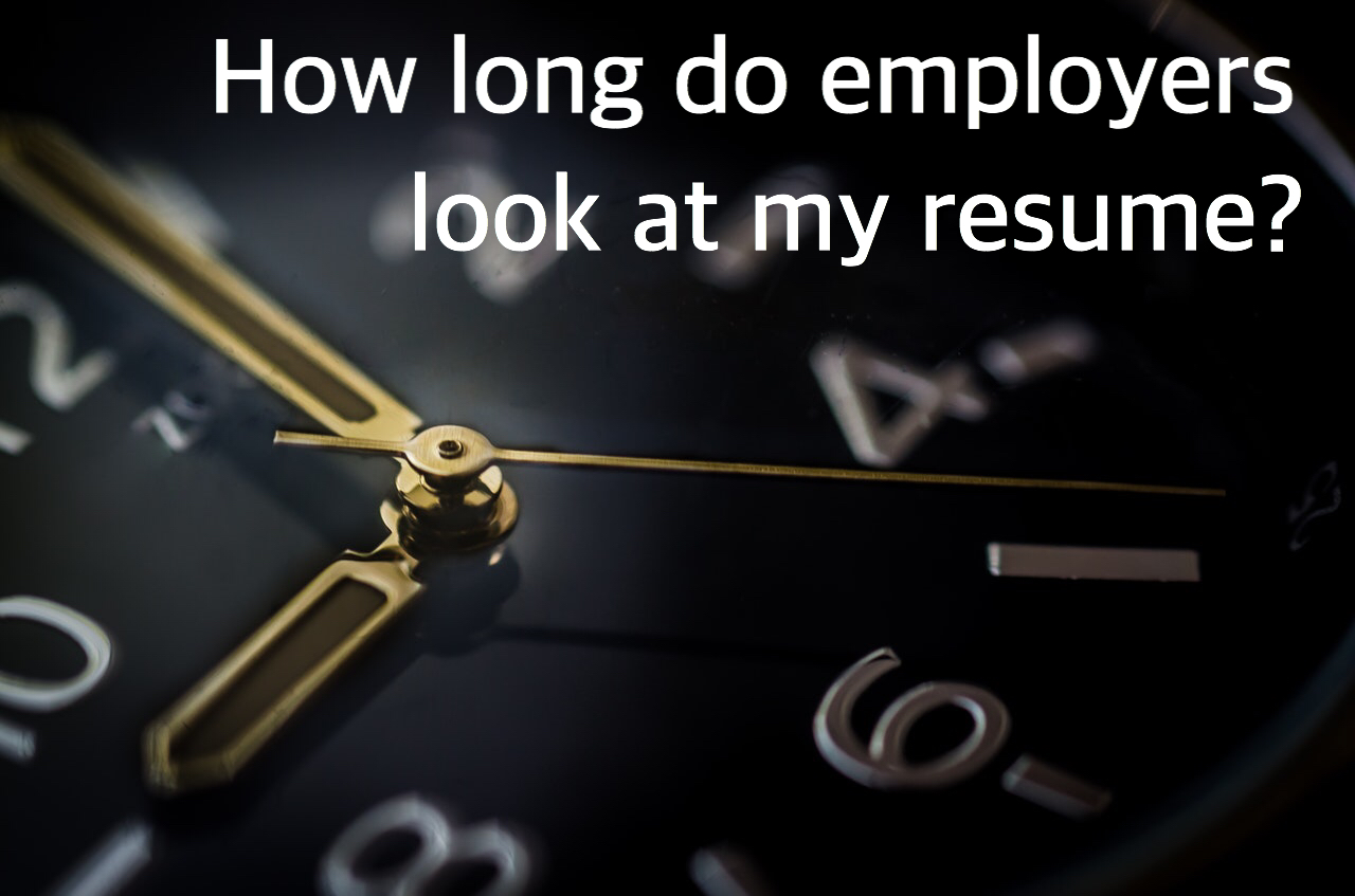 resume How Long Do Employers Look At Resumes how long do employers look at my resume need a new gig