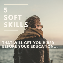 5 Soft Wkills That Will Get You Hired Before Your Education Will