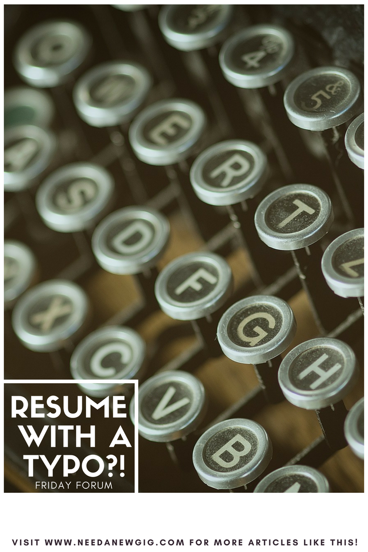 Friday Forum - Submitted a Resume With a Typo?! - Need a New Gig?